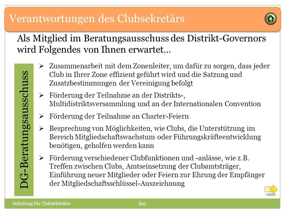 Verantwortungen des Clubsekretärs DG-Beratungsausschuss Als Mitglied im Beratungsausschuss des Distrikt-Governors wird Folgendes von Ihnen erwartet… 