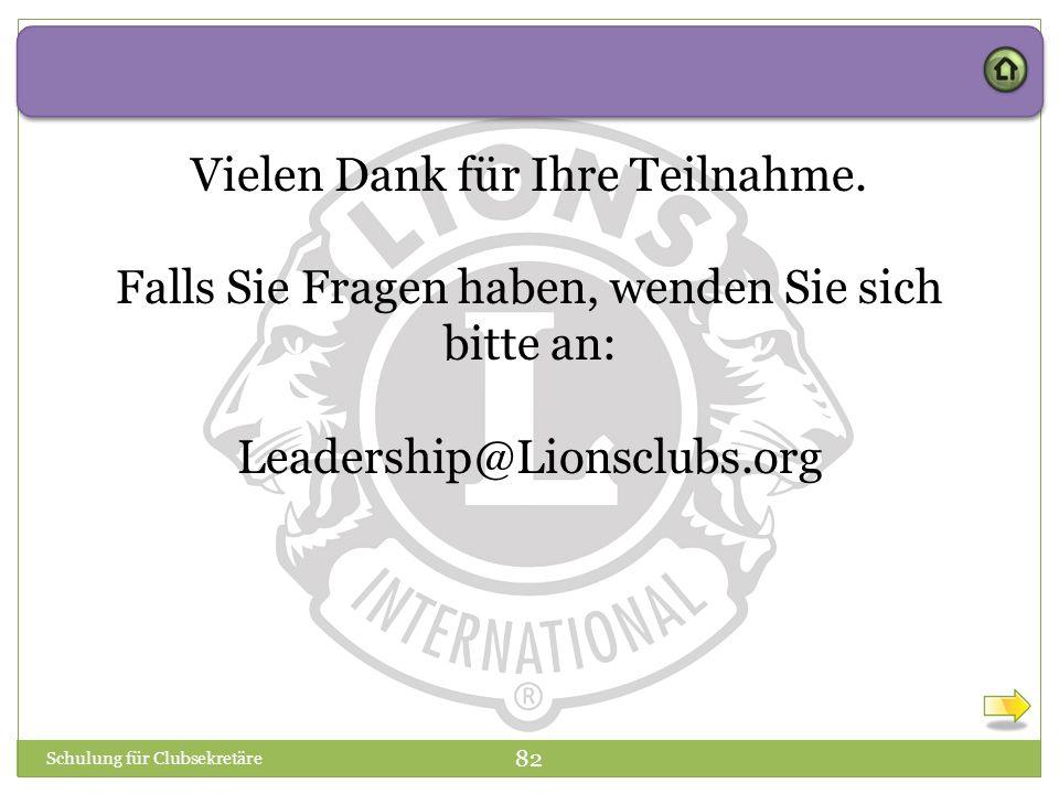 Vielen Dank für Ihre Teilnahme. Falls Sie Fragen haben, wenden Sie sich bitte an: Leadership@Lionsclubs.org Schulung für Clubsekretäre 82