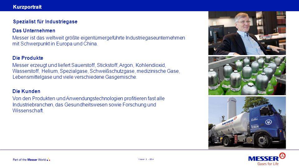Messer 2 - 2014 Kurzportrait Das Unternehmen Messer ist das weltweit größte eigentümergeführte Industriegaseunternehmen mit Schwerpunkt in Europa und