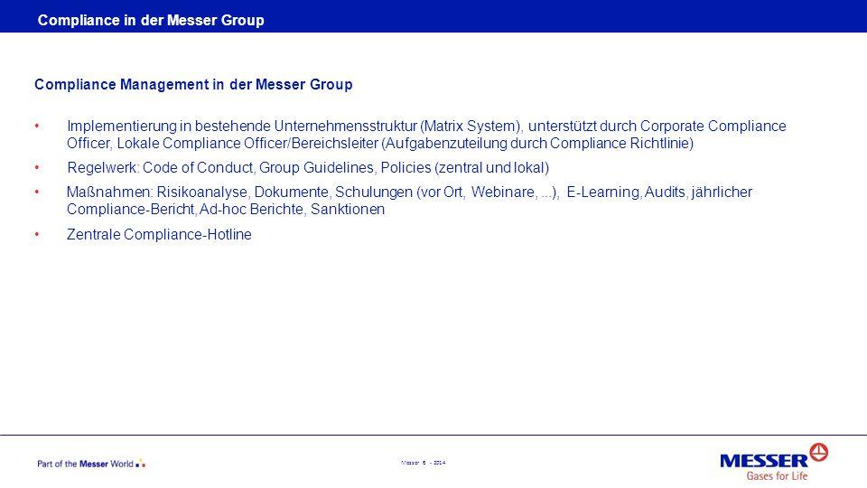 Messer 6 - 2014 Compliance Management in der Messer Group Implementierung in bestehende Unternehmensstruktur (Matrix System), unterstützt durch Corpor