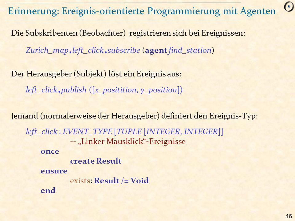 46 Erinnerung: Ereignis-orientierte Programmierung mit Agenten Die Subskribenten (Beobachter) registrieren sich bei Ereignissen: Zurich_map.