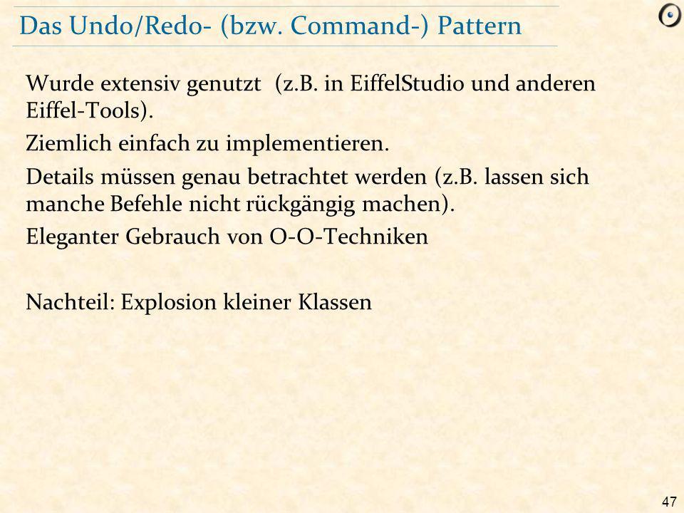 47 Das Undo/Redo- (bzw. Command-) Pattern Wurde extensiv genutzt (z.B.