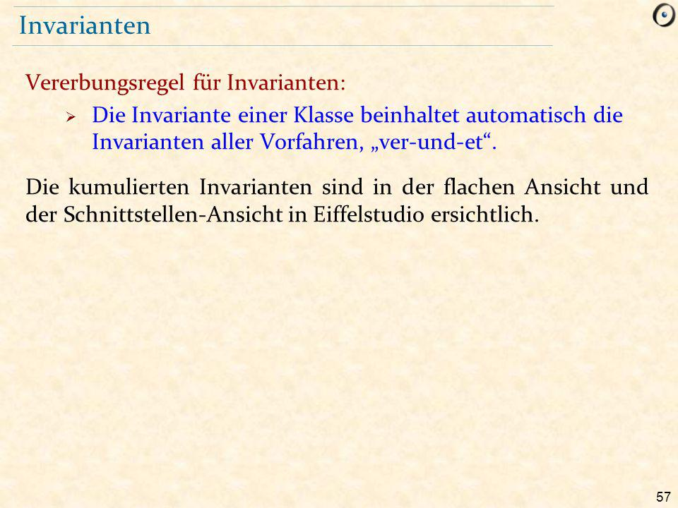 """57 Invarianten Vererbungsregel für Invarianten:  Die Invariante einer Klasse beinhaltet automatisch die Invarianten aller Vorfahren, """"ver-und-et ."""