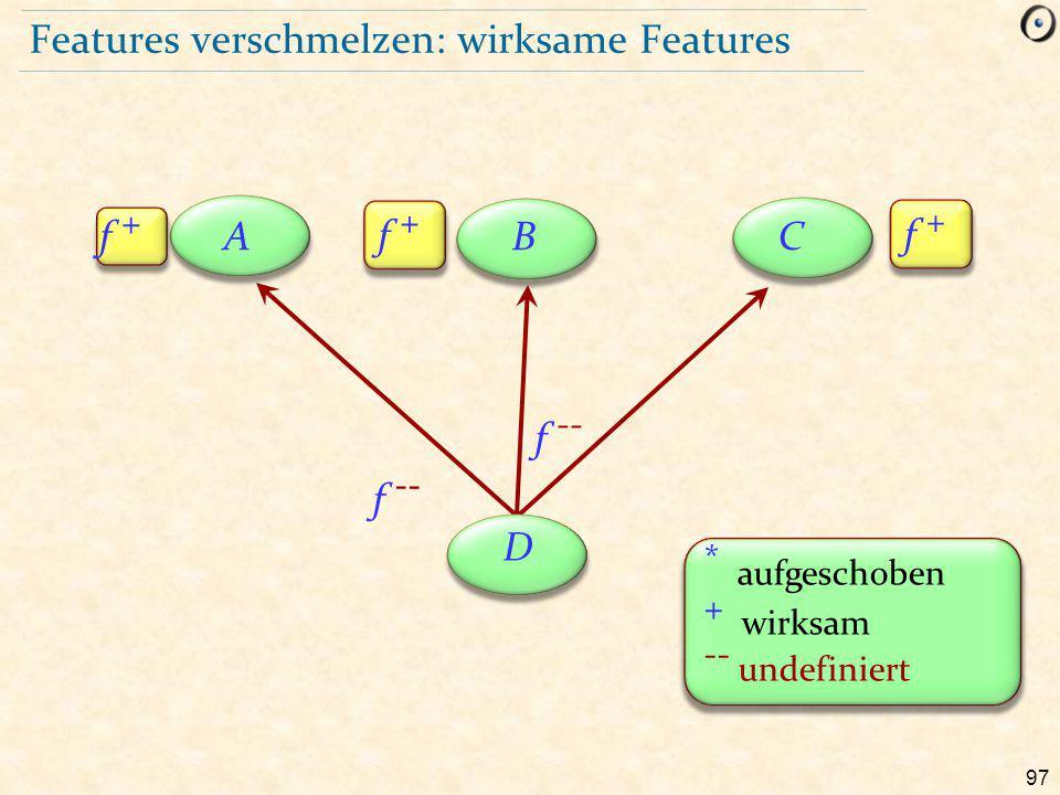 97 Features verschmelzen: wirksame Features ABC D f + * aufgeschoben + wirksam -- undefiniert f --