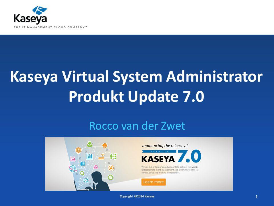 Kaseya Virtual System Administrator Produkt Update 7.0 Rocco van der Zwet Copyright ©2014 Kaseya 1