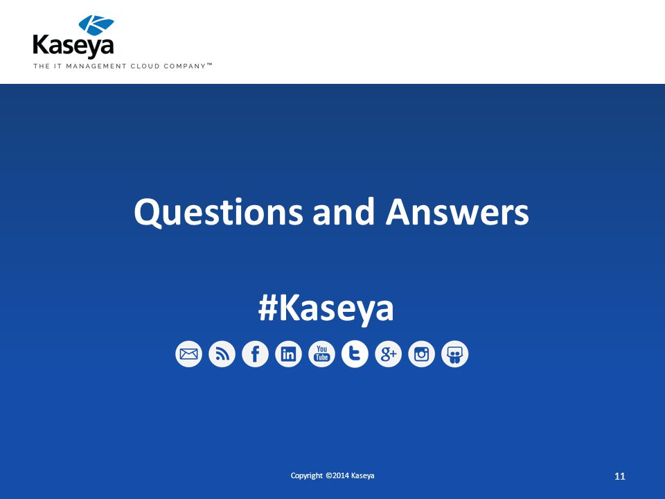 Copyright ©2014 Kaseya 11 Questions and Answers #Kaseya