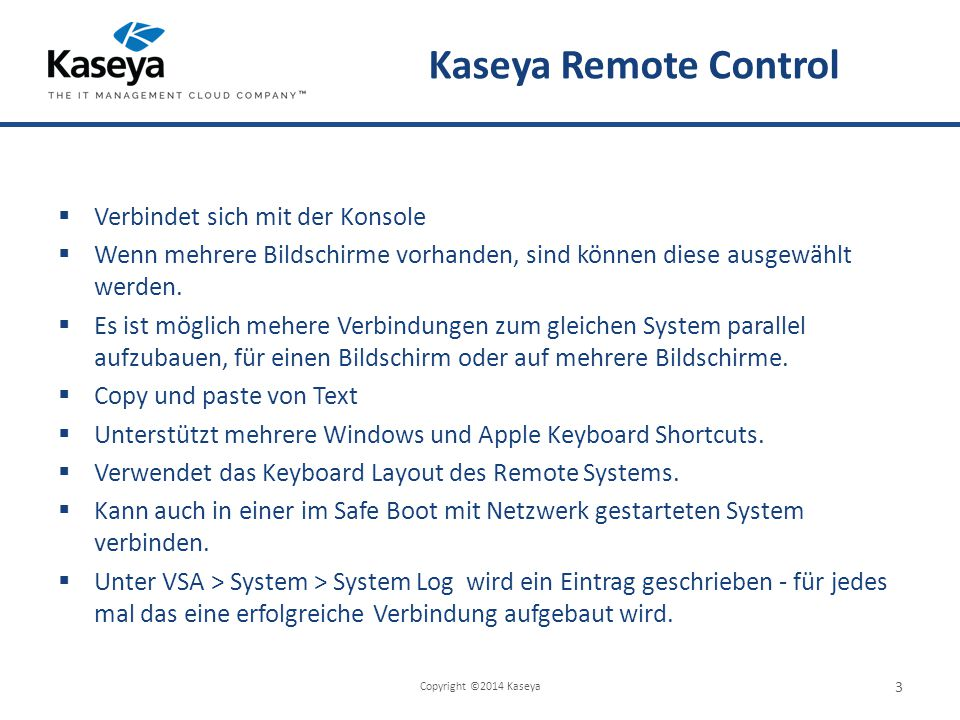 Kaseya Remote Control  Verbindet sich mit der Konsole  Wenn mehrere Bildschirme vorhanden, sind können diese ausgewählt werden.