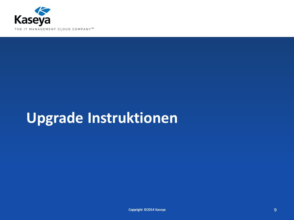 Upgrade  Upgrade Link: http://web.kaseya.com/upgrade.htmlhttp://web.kaseya.com/upgrade.html  Java SE 7, update 51 oder neuer  Application Firewall (Port 18081)  SSL Zertifikat  Microsoft SQL Server Reporting Services Port Änderung  Port Check  Windows 2003 und SQL 2005  http://help.kaseya.com/WebHelp/EN/RN/7000000/ind ex.asp#VSAReleaseNotes.htm Copyright ©2014 Kaseya 10