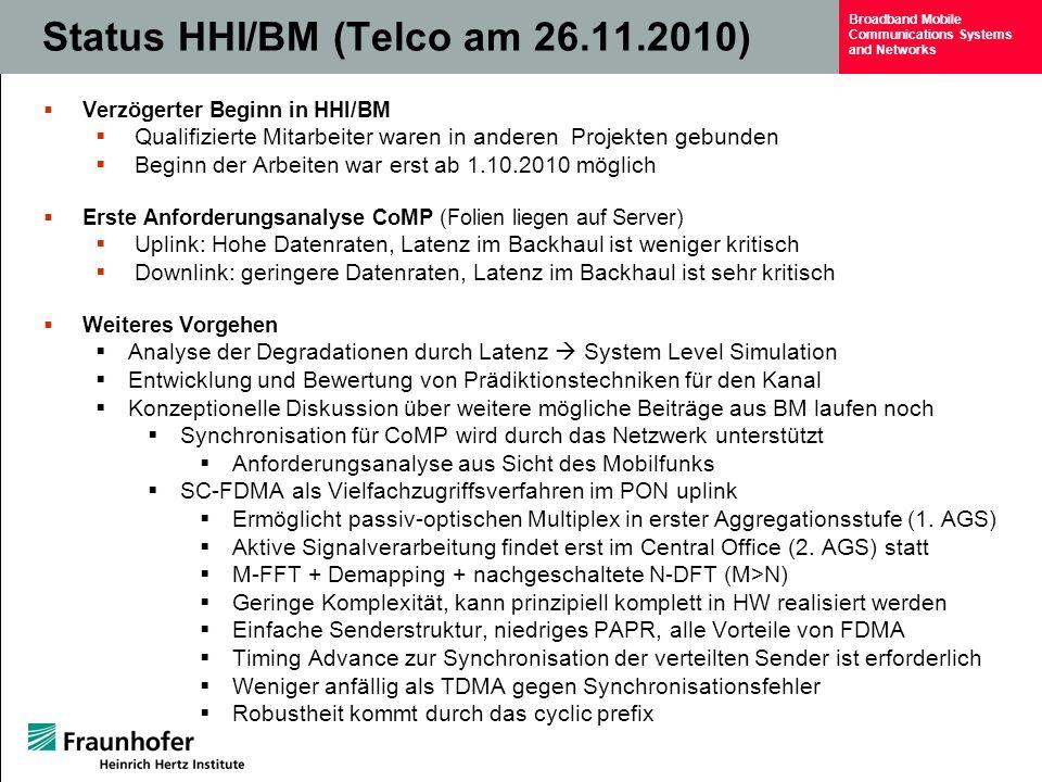 Broadband Mobile Communications Systems and Networks Status HHI/BM (Telco am 26.11.2010)  Verzögerter Beginn in HHI/BM  Qualifizierte Mitarbeiter wa