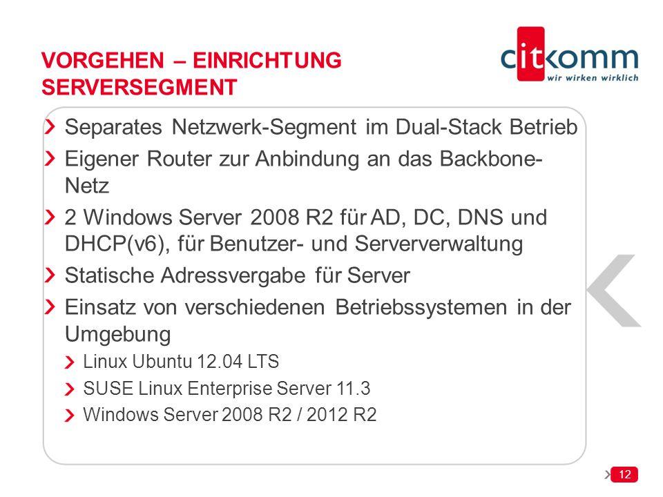12 VORGEHEN – EINRICHTUNG SERVERSEGMENT Separates Netzwerk-Segment im Dual-Stack Betrieb Eigener Router zur Anbindung an das Backbone- Netz 2 Windows