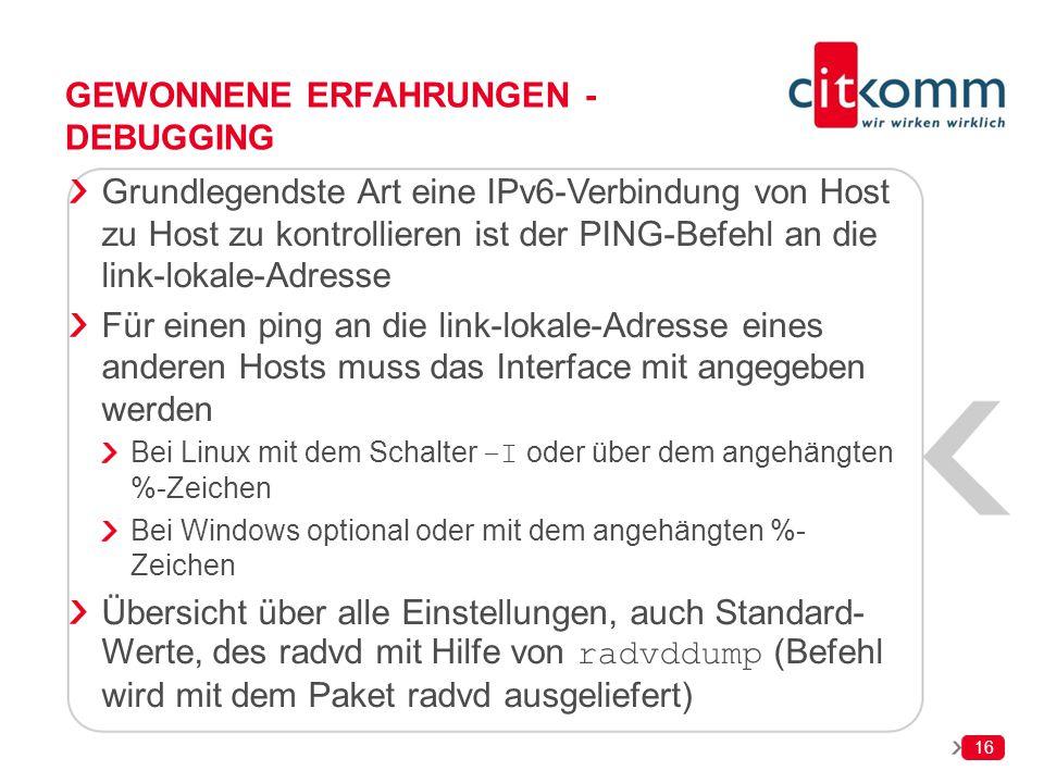 16 GEWONNENE ERFAHRUNGEN - DEBUGGING Grundlegendste Art eine IPv6-Verbindung von Host zu Host zu kontrollieren ist der PING-Befehl an die link-lokale-