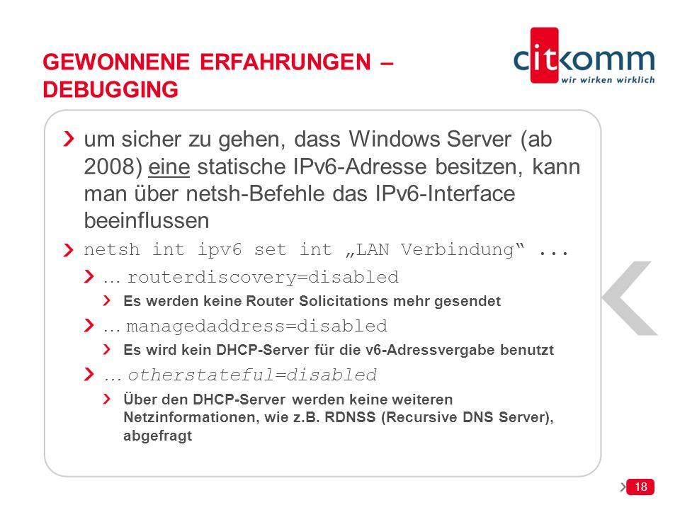 18 GEWONNENE ERFAHRUNGEN – DEBUGGING um sicher zu gehen, dass Windows Server (ab 2008) eine statische IPv6-Adresse besitzen, kann man über netsh-Befeh