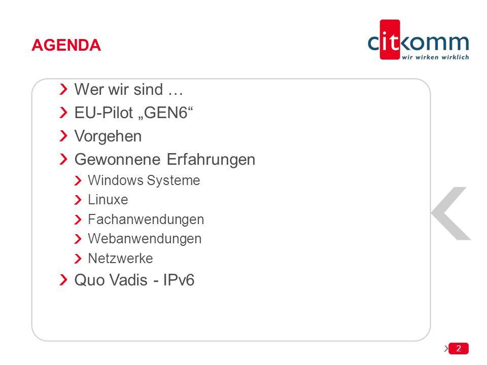 """AGENDA Wer wir sind … EU-Pilot """"GEN6"""" Vorgehen Gewonnene Erfahrungen Windows Systeme Linuxe Fachanwendungen Webanwendungen Netzwerke Quo Vadis - IPv6"""