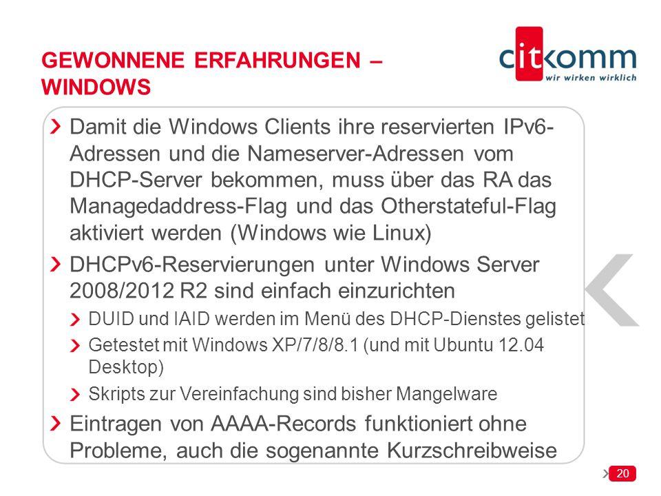 20 GEWONNENE ERFAHRUNGEN – WINDOWS Damit die Windows Clients ihre reservierten IPv6- Adressen und die Nameserver-Adressen vom DHCP-Server bekommen, mu