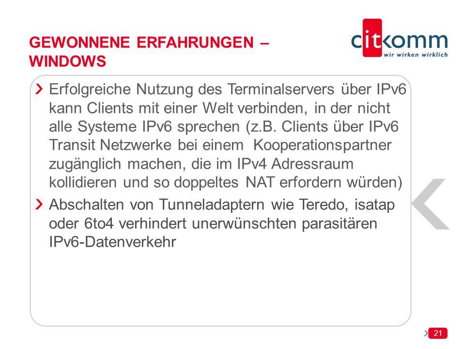 21 GEWONNENE ERFAHRUNGEN – WINDOWS Erfolgreiche Nutzung des Terminalservers über IPv6 kann Clients mit einer Welt verbinden, in der nicht alle Systeme