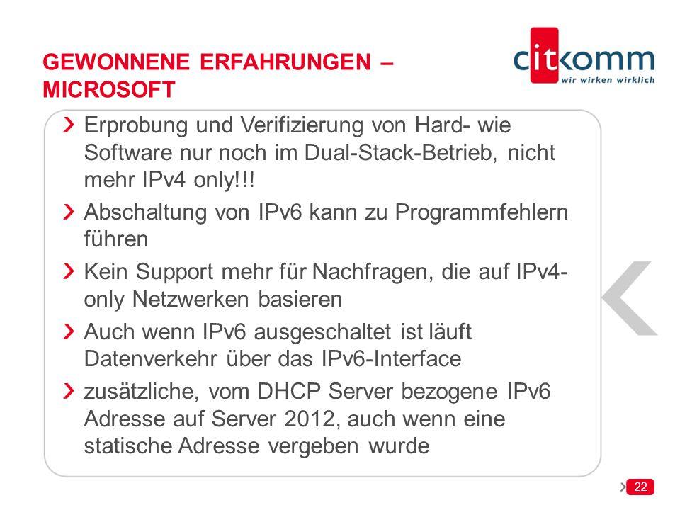22 GEWONNENE ERFAHRUNGEN – MICROSOFT Erprobung und Verifizierung von Hard- wie Software nur noch im Dual-Stack-Betrieb, nicht mehr IPv4 only!!! Abscha