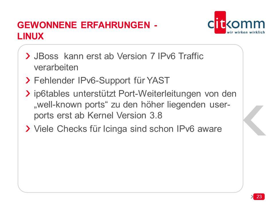 23 GEWONNENE ERFAHRUNGEN - LINUX JBoss kann erst ab Version 7 IPv6 Traffic verarbeiten Fehlender IPv6-Support für YAST ip6tables unterstützt Port-Weit