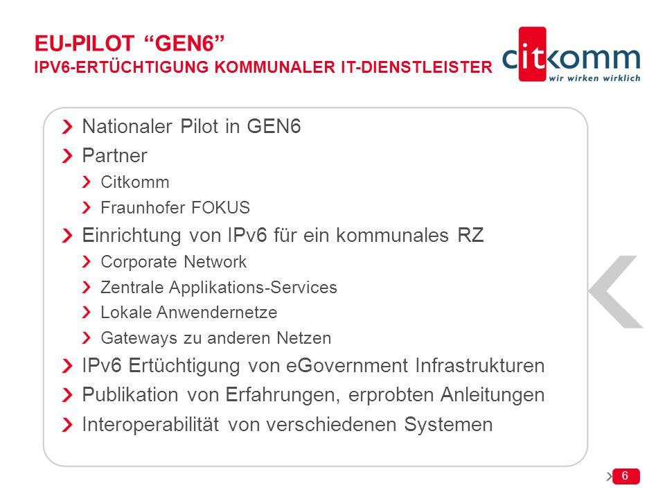 """EU-PILOT """"GEN6"""" IPV6-ERTÜCHTIGUNG KOMMUNALER IT-DIENSTLEISTER Nationaler Pilot in GEN6 Partner Citkomm Fraunhofer FOKUS Einrichtung von IPv6 für ein k"""