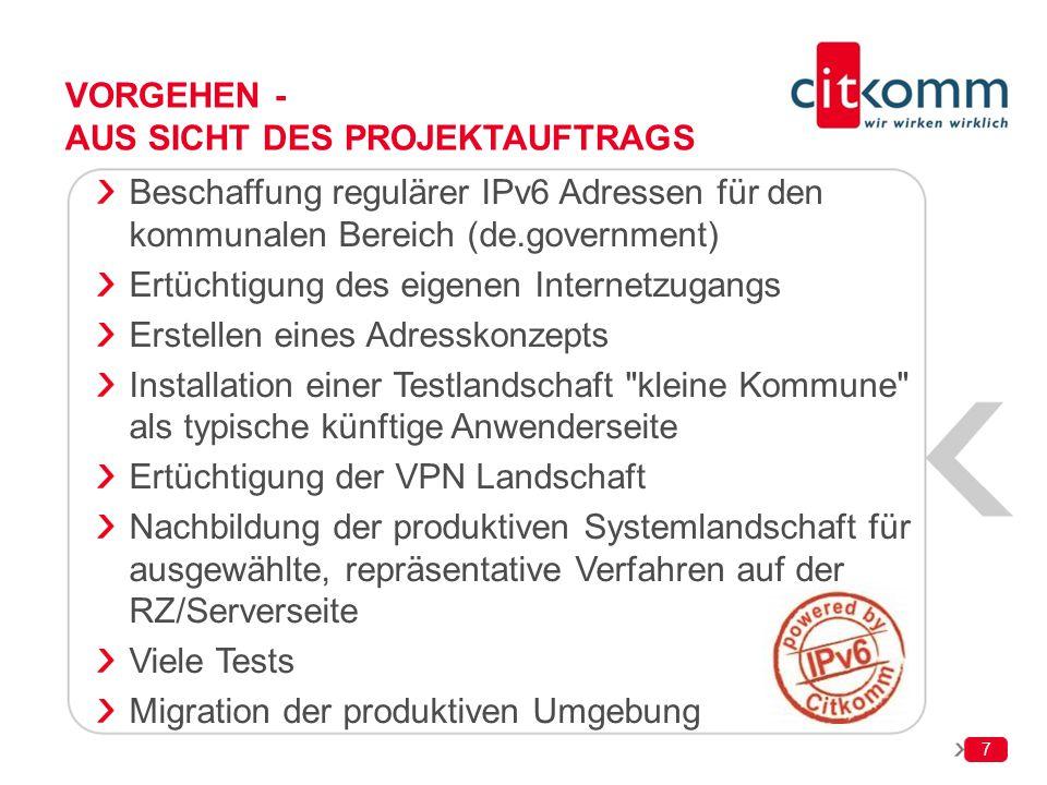 7 VORGEHEN - AUS SICHT DES PROJEKTAUFTRAGS Beschaffung regulärer IPv6 Adressen für den kommunalen Bereich (de.government) Ertüchtigung des eigenen Int