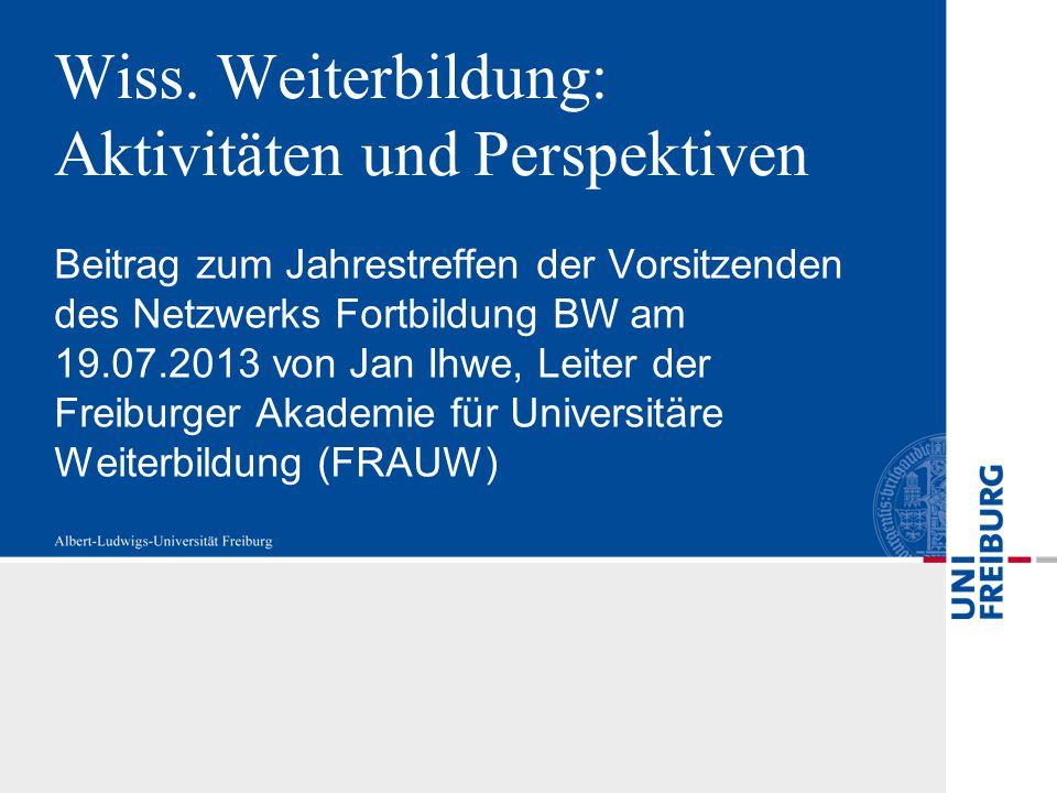 Aufgabenbereiche der FRAUW FRAUW Freiburger Akademie für Universitäre Weiterbildung Kontakt- studium ZfS BoK&MPK- Lehre KanzlerExterne Anbieter Fakultäten, dezentrale Einheiten z.B.