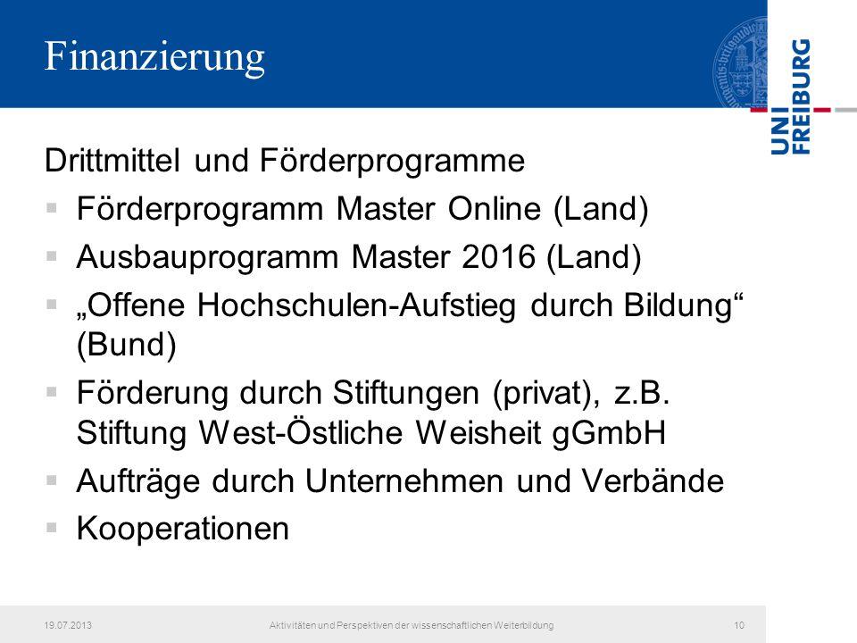 19.07.2013Aktivitäten und Perspektiven der wissenschaftlichen Weiterbildung10 Finanzierung Drittmittel und Förderprogramme  Förderprogramm Master Onl