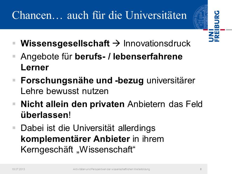 19.07.2013Aktivitäten und Perspektiven der wissenschaftlichen Weiterbildung88 Chancen… auch für die Universitäten  Wissensgesellschaft  Innovationsd