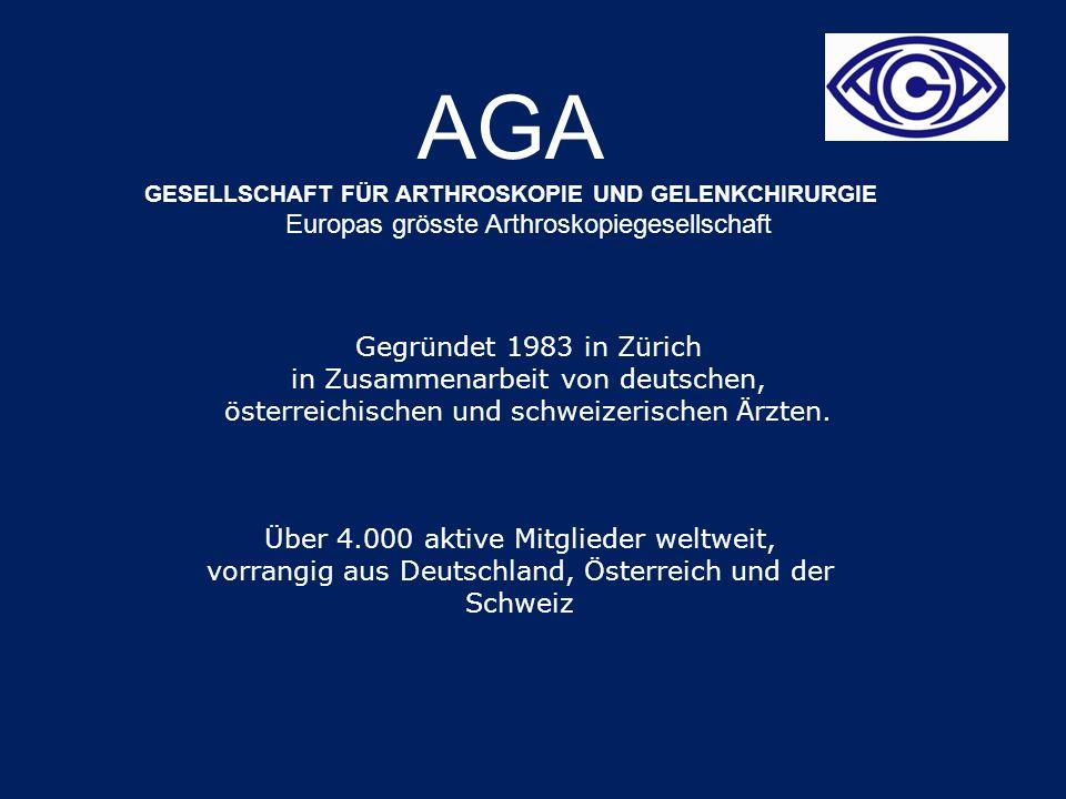AGA GESELLSCHAFT FÜR ARTHROSKOPIE UND GELENKCHIRURGIE Europas grösste Arthroskopiegesellschaft Gegründet 1983 in Zürich in Zusammenarbeit von deutschen, österreichischen und schweizerischen Ärzten.