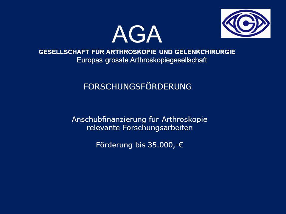 AGA GESELLSCHAFT FÜR ARTHROSKOPIE UND GELENKCHIRURGIE Europas grösste Arthroskopiegesellschaft FORSCHUNGSFÖRDERUNG Anschubfinanzierung für Arthroskopie relevante Forschungsarbeiten Förderung bis 35.000,-€