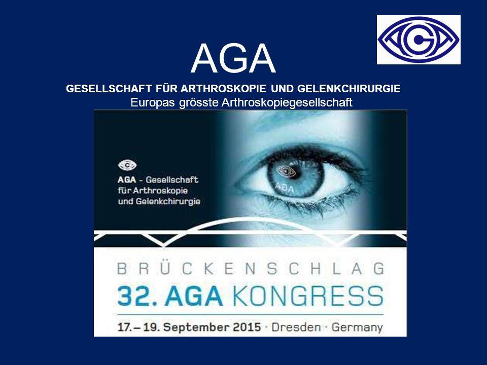 AGA GESELLSCHAFT FÜR ARTHROSKOPIE UND GELENKCHIRURGIE Europas grösste Arthroskopiegesellschaft
