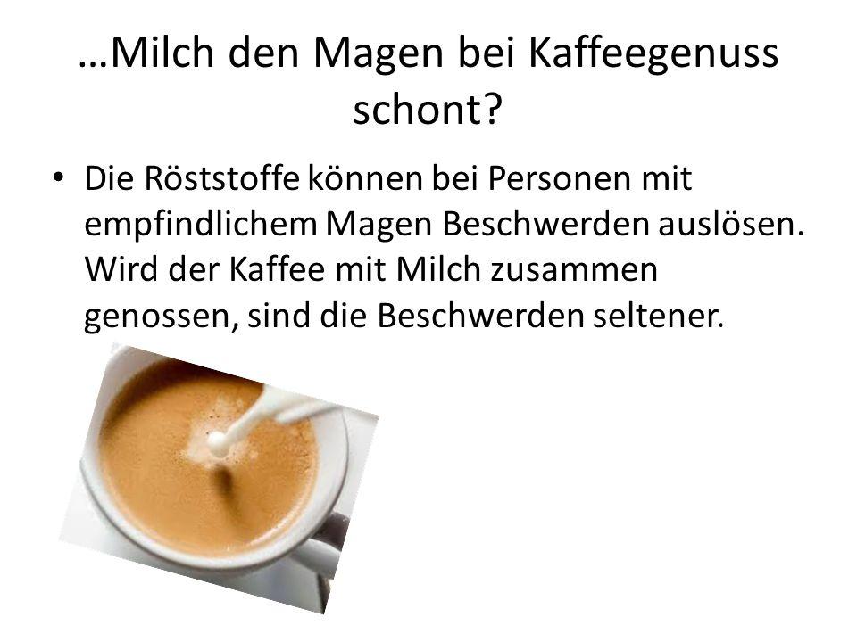 …Milch den Magen bei Kaffeegenuss schont? Die Röststoffe können bei Personen mit empfindlichem Magen Beschwerden auslösen. Wird der Kaffee mit Milch z