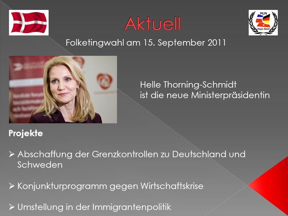 Helle Thorning-Schmidt ist die neue Ministerpräsidentin Folketingwahl am 15. September 2011 Projekte  Abschaffung der Grenzkontrollen zu Deutschland