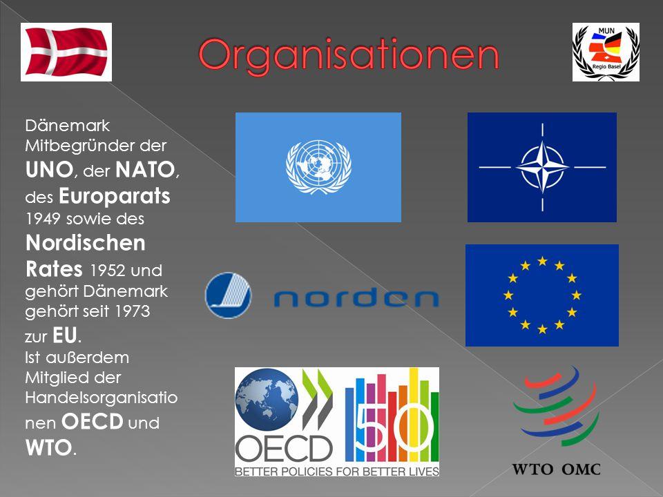 Dänemark Mitbegründer der UNO, der NATO, des Europarats 1949 sowie des Nordischen Rates 1952 und gehört Dänemark gehört seit 1973 zur EU. Ist außerdem