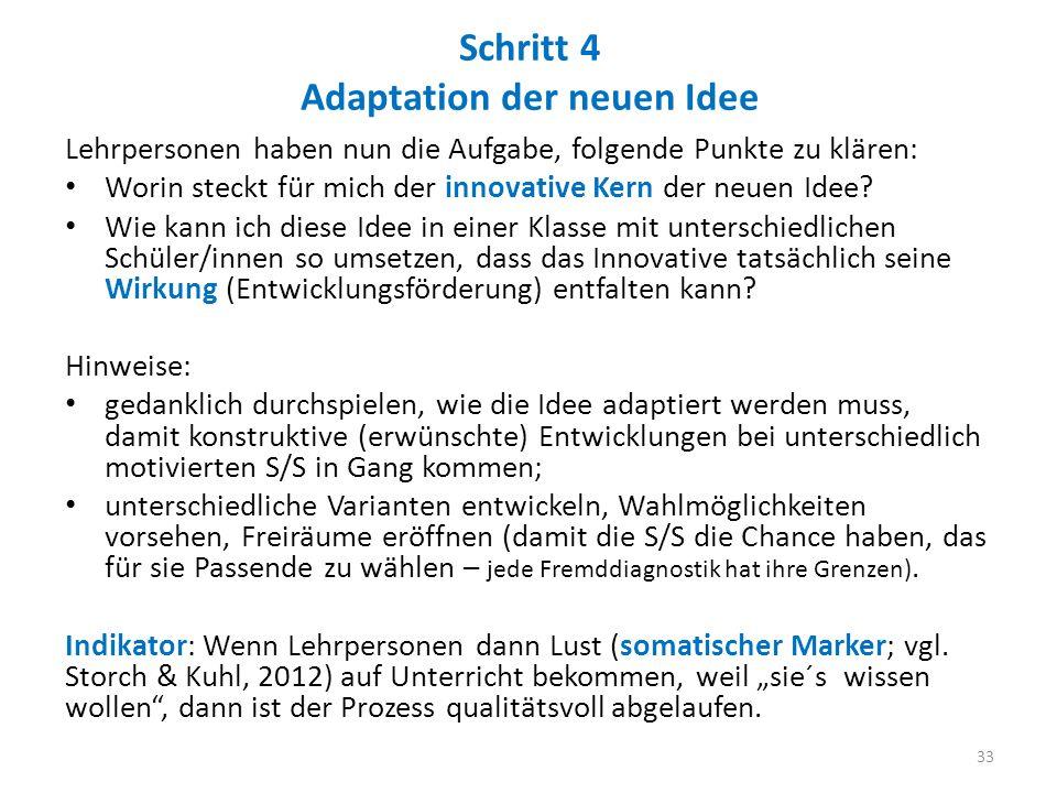 Schritt 4 Adaptation der neuen Idee Lehrpersonen haben nun die Aufgabe, folgende Punkte zu klären: Worin steckt für mich der innovative Kern der neuen Idee.