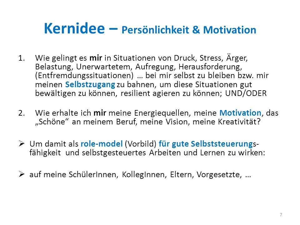 Kernidee – Persönlichkeit & Motivation 1.Wie gelingt es mir in Situationen von Druck, Stress, Ärger, Belastung, Unerwartetem, Aufregung, Herausforderung, (Entfremdungssituationen) … bei mir selbst zu bleiben bzw.