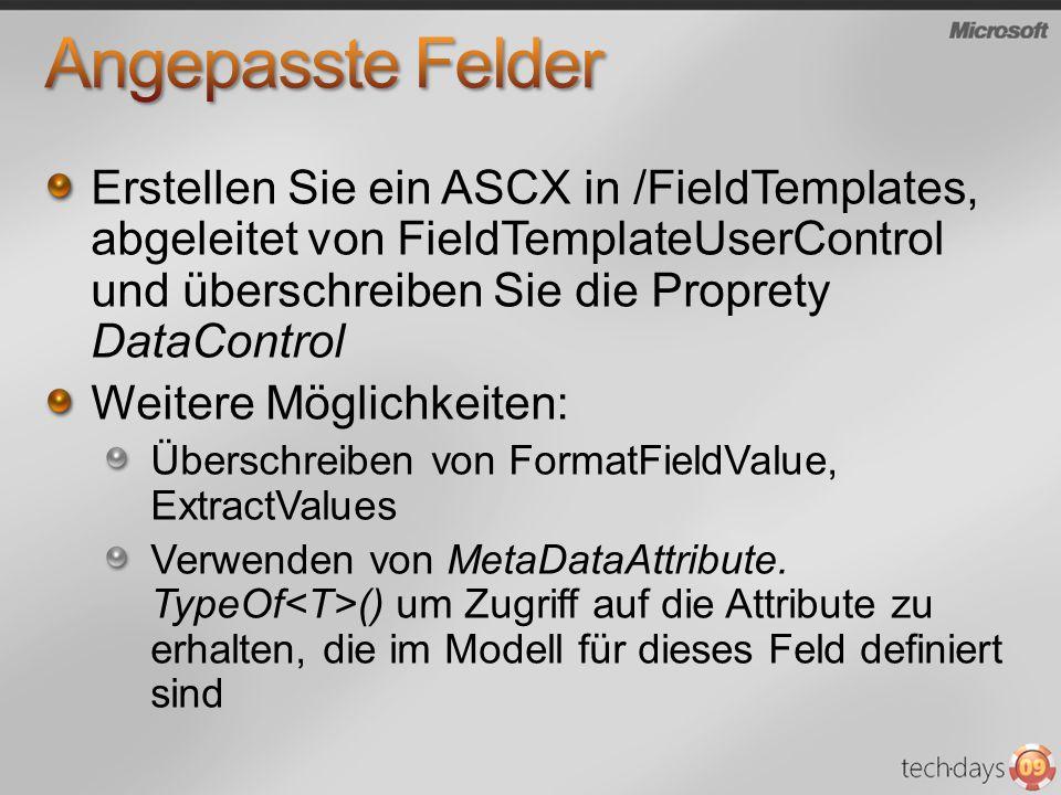 Erstellen Sie ein ASCX in /FieldTemplates, abgeleitet von FieldTemplateUserControl und überschreiben Sie die Proprety DataControl Weitere Möglichkeiten: Überschreiben von FormatFieldValue, ExtractValues Verwenden von MetaDataAttribute.
