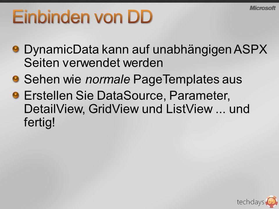DynamicData kann auf unabhängigen ASPX Seiten verwendet werden Sehen wie normale PageTemplates aus Erstellen Sie DataSource, Parameter, DetailView, GridView und ListView...