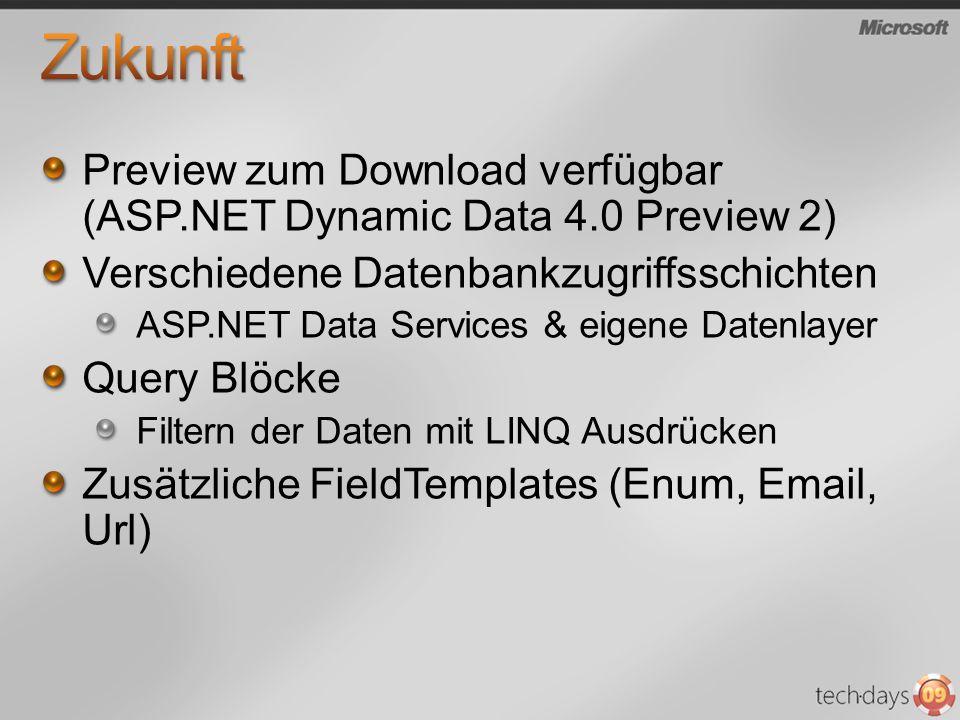 Preview zum Download verfügbar (ASP.NET Dynamic Data 4.0 Preview 2) Verschiedene Datenbankzugriffsschichten ASP.NET Data Services & eigene Datenlayer Query Blöcke Filtern der Daten mit LINQ Ausdrücken Zusätzliche FieldTemplates (Enum, Email, Url)