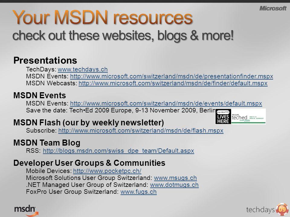 Presentations TechDays: www.techdays.ch MSDN Events: http://www.microsoft.com/switzerland/msdn/de/presentationfinder.mspx MSDN Webcasts: http://www.mi