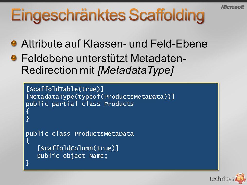 Attribute auf Klassen- und Feld-Ebene Feldebene unterstützt Metadaten- Redirection mit [MetadataType] [ScaffoldTable(true)] [MetadataType(typeof(Produ