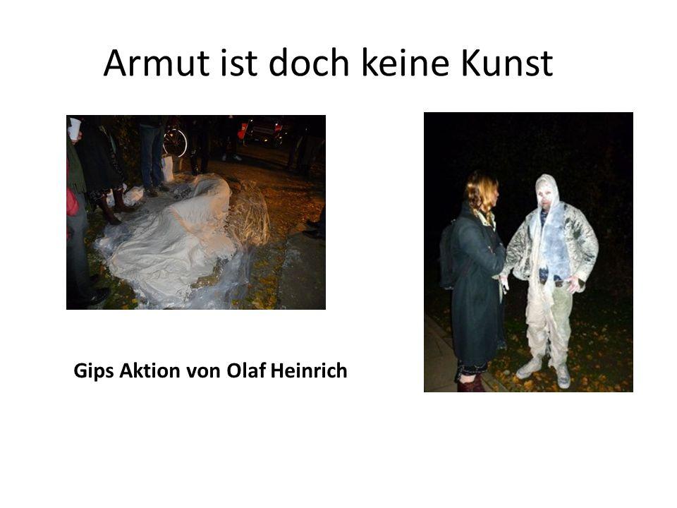 Armut ist doch keine Kunst Gips Aktion von Olaf Heinrich