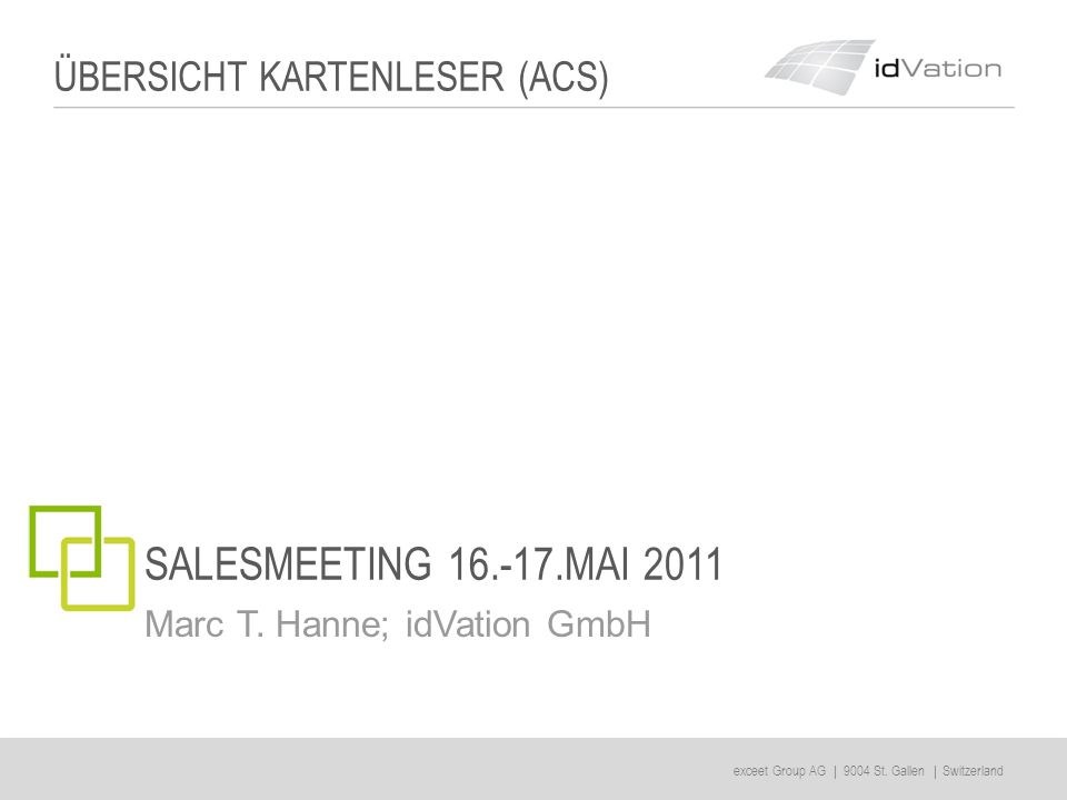 exceet Group AG | 9004 St. Gallen | Switzerland SALESMEETING 16.-17.MAI 2011 Marc T.