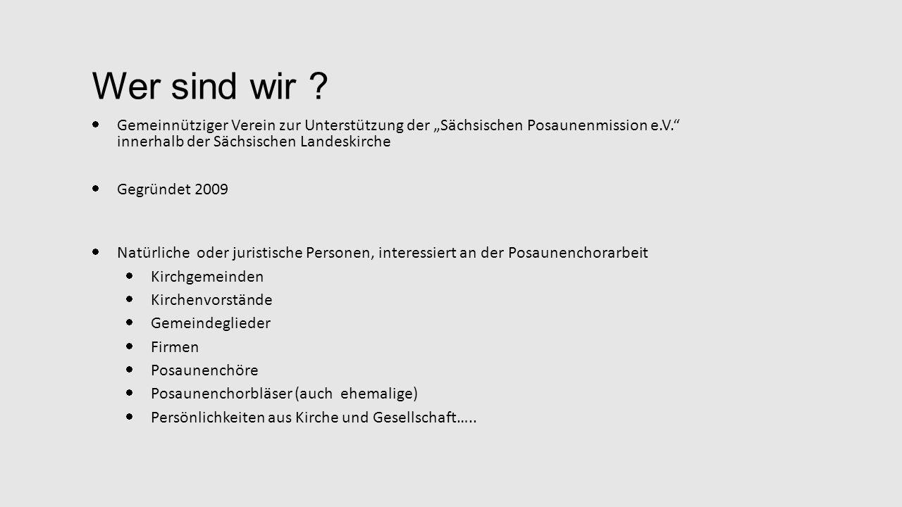 """Wer sind wir ?  Gemeinnütziger Verein zur Unterstützung der """"Sächsischen Posaunenmission e.V."""" innerhalb der Sächsischen Landeskirche  Gegründet 200"""