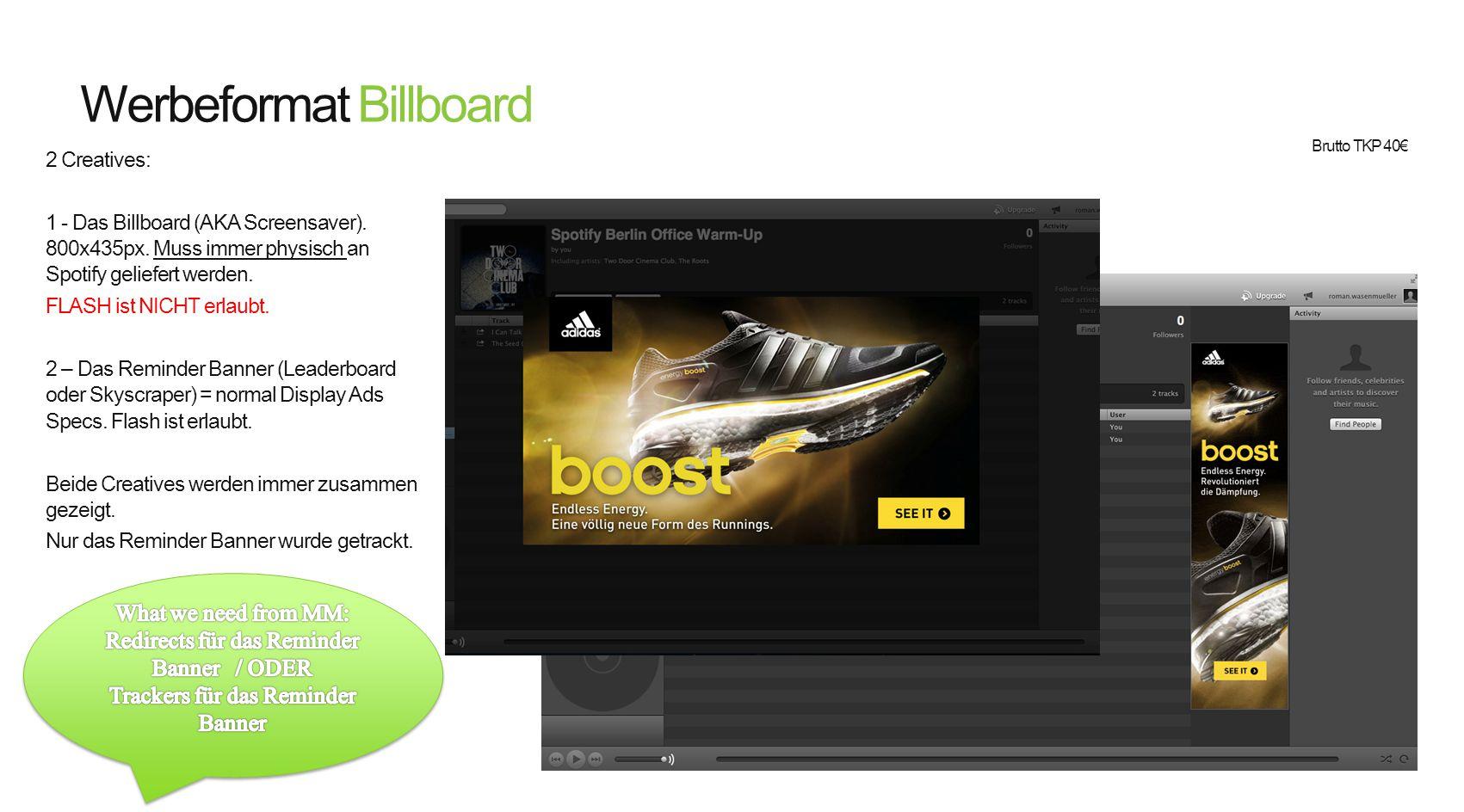 Werbeformat Billboard 2 Creatives: 1 - Das Billboard (AKA Screensaver). 800x435px. Muss immer physisch an Spotify geliefert werden. FLASH ist NICHT er
