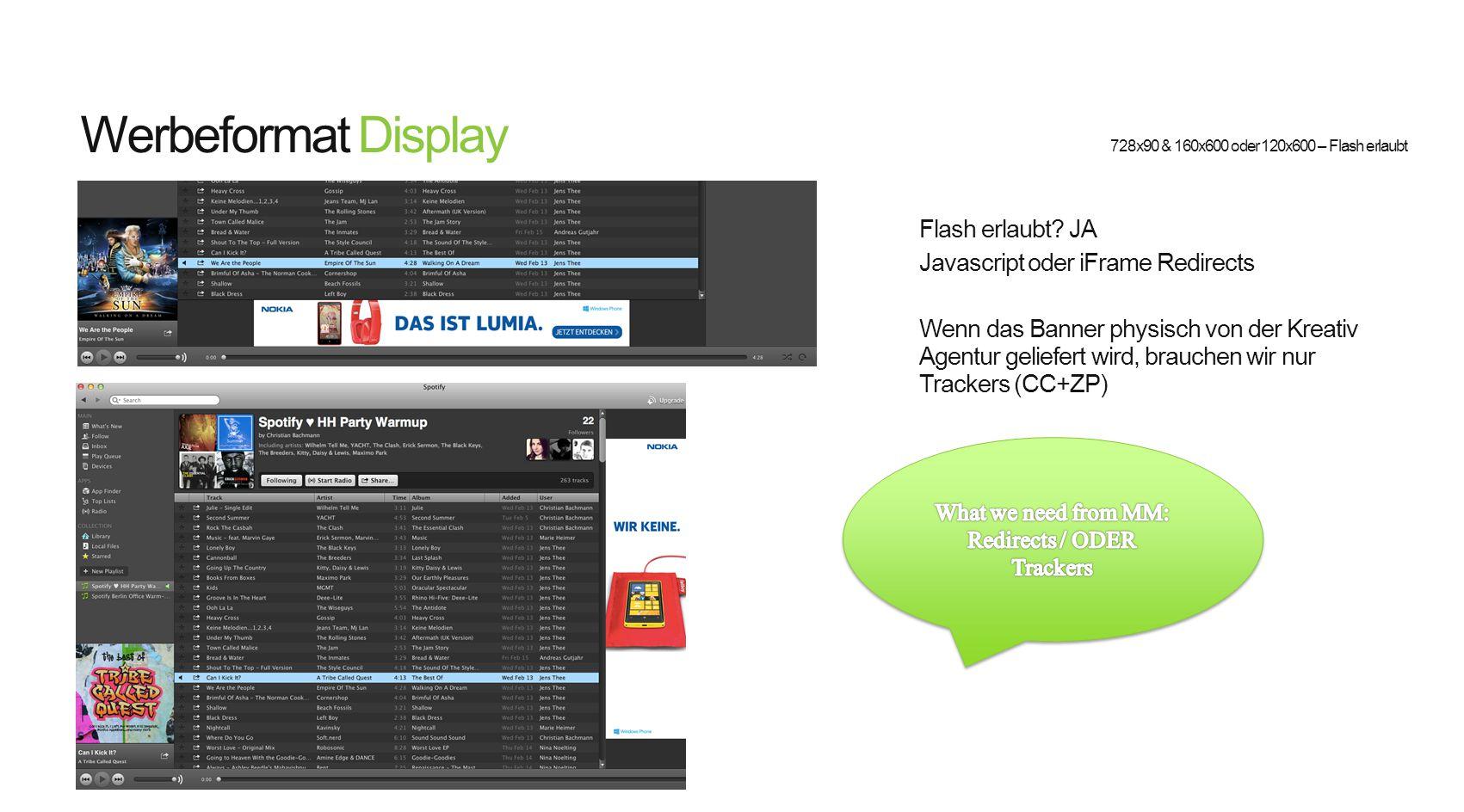 Werbeformat Display Flash erlaubt? JA Javascript oder iFrame Redirects Wenn das Banner physisch von der Kreativ Agentur geliefert wird, brauchen wir n