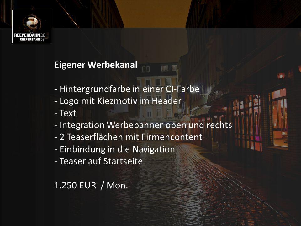 Eigener Werbekanal - Hintergrundfarbe in einer CI-Farbe - Logo mit Kiezmotiv im Header - Text - Integration Werbebanner oben und rechts - 2 Teaserflächen mit Firmencontent - Einbindung in die Navigation - Teaser auf Startseite 1.250 EUR / Mon.