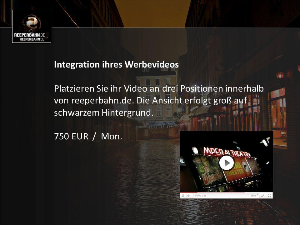 Integration ihres Werbevideos Platzieren Sie ihr Video an drei Positionen innerhalb von reeperbahn.de.