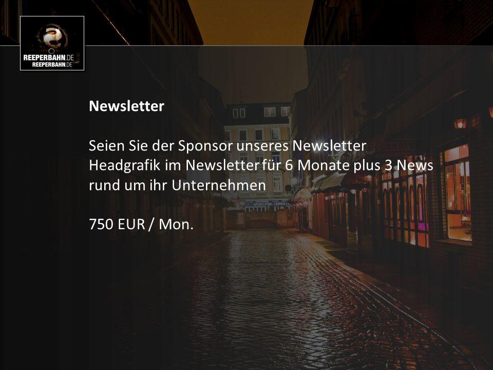 Newsletter Seien Sie der Sponsor unseres Newsletter Headgrafik im Newsletter für 6 Monate plus 3 News rund um ihr Unternehmen 750 EUR / Mon.