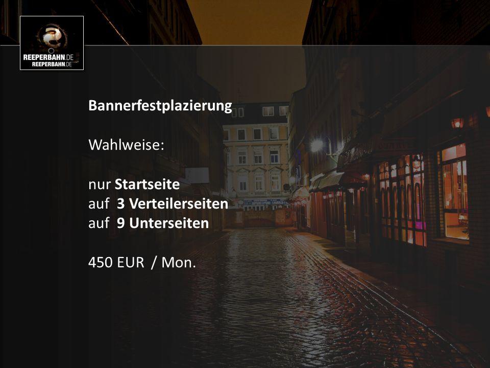 Bannerfestplazierung Wahlweise: nur Startseite auf 3 Verteilerseiten auf 9 Unterseiten 450 EUR / Mon.