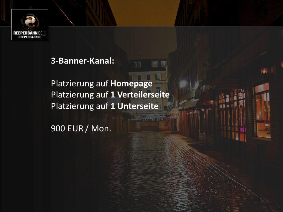 3-Banner-Kanal: Platzierung auf Homepage Platzierung auf 1 Verteilerseite Platzierung auf 1 Unterseite 900 EUR / Mon.
