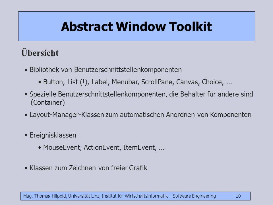 Mag. Thomas Hilpold, Universität Linz, Institut für Wirtschaftsinformatik – Software Engineering 10 Abstract Window Toolkit Übersicht Bibliothek von B